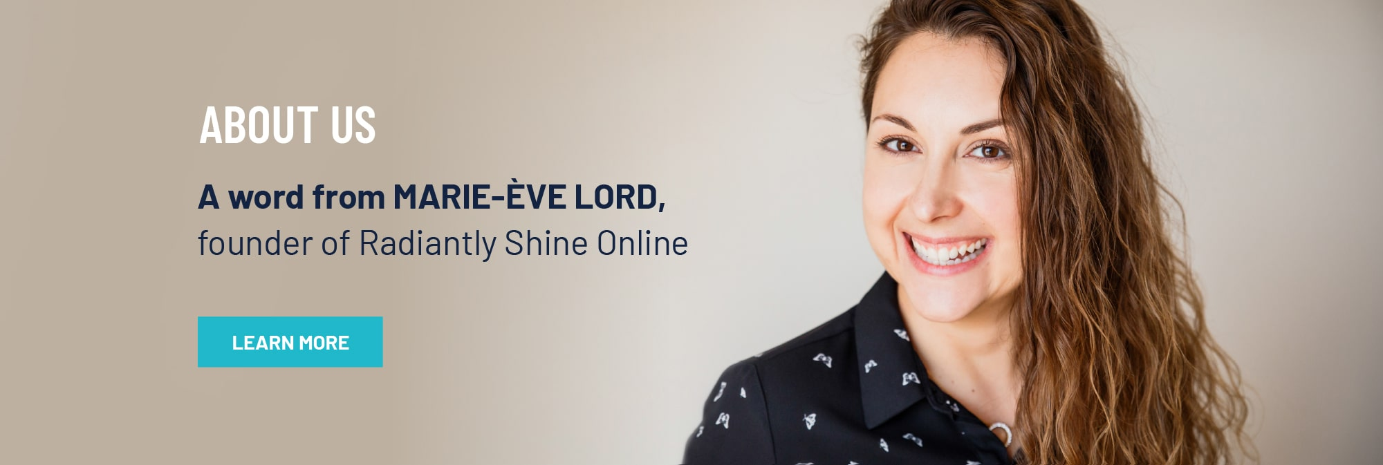 About Us. Marie-Ève Lord, founder of Radiantly Shine Online